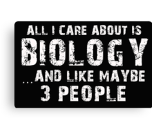 All I Care About is Biology and May be 3 Other People - T-Shirts & Hoodies Canvas Print