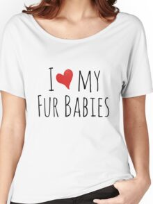 I love my fur babies Women's Relaxed Fit T-Shirt