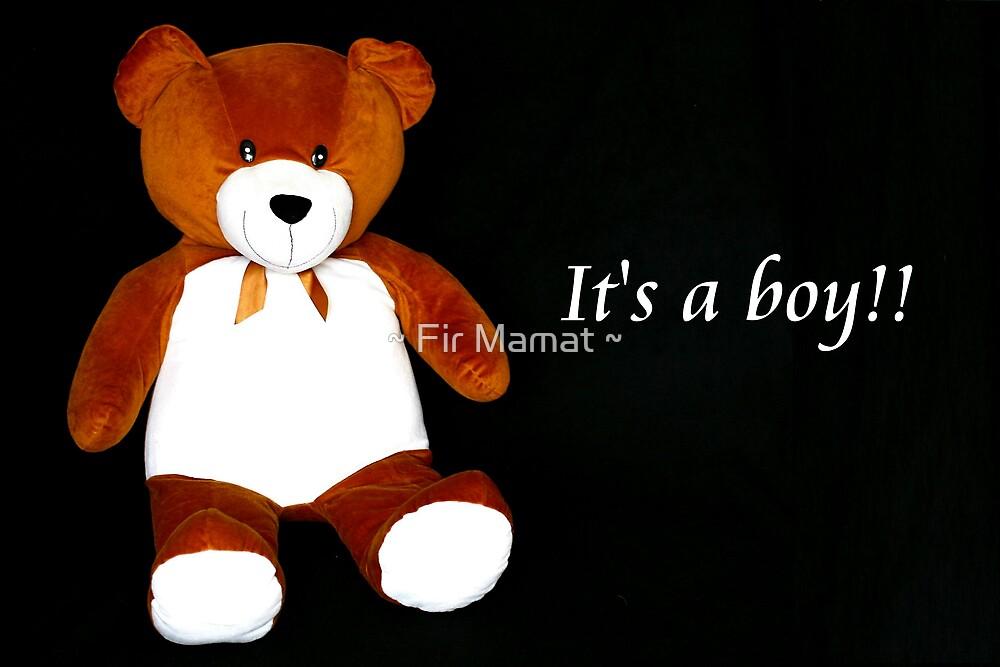 It's a boy by ~ Fir Mamat ~