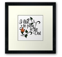I like to play in the dirt Framed Print