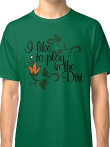 I like to play in the dirt Classic T-Shirt
