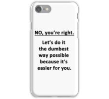 No. You're Right. iPhone Case/Skin