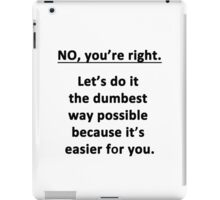 No. You're Right. iPad Case/Skin
