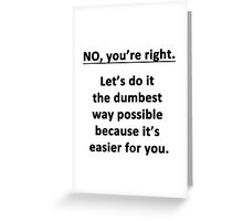 No. You're Right. Greeting Card