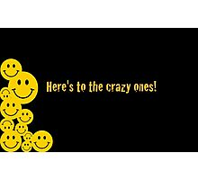 Here's to the crazy ones! Photographic Print