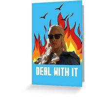 DaenerysTargaryen - Deal with it Greeting Card