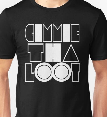 Gimmie Tha Loot [White Ink] | OG Collection Unisex T-Shirt