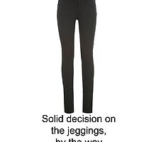 Corey Cott - Solid Decision On The Jeggings quote by GoodbyeMrChris
