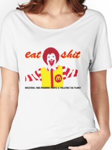 Eat Sh*t  Women's Relaxed Fit T-Shirt