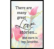 My Favorite Love Story with thin black border Photographic Print
