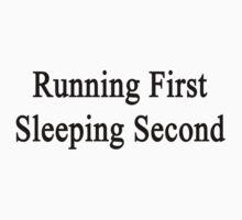 Running First Sleeping Second  by supernova23