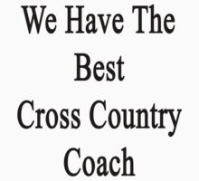We Have The Best Cross Country Coach  by supernova23