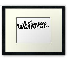 Whatever. Framed Print