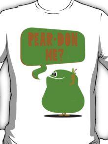 Pear-Don Me? T-Shirt