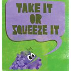 Take it or Squeeze it by tracygrahamcrkr