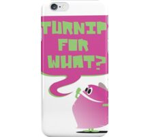 Turnip For What iPhone Case/Skin