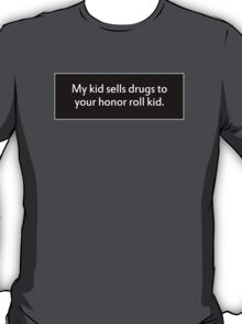 My Kid Sells to Yours T-Shirt