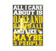 ALL I CARE ABOUT IS OAKLAND BASEBALL Art Print