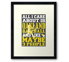 ALL I CARE ABOUT IS OAKLAND BASEBALL Framed Print