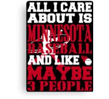 ALL I CARE ABOUT IS MINNESOTA BASEBALL Canvas Print