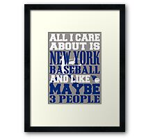 ALL I CARE ABOUT IS NEWYORK BASEBALL Framed Print