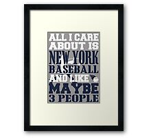 ALL I CARE ABOUT IS NEW YORK YANKEES BASEBALL Framed Print