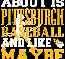 ALL I CARE ABOUT IS PITTSBURGH BASEBALL by fancytees