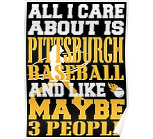 ALL I CARE ABOUT IS PITTSBURGH BASEBALL Poster