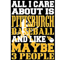 ALL I CARE ABOUT IS PITTSBURGH BASEBALL Photographic Print