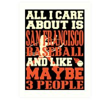 ALL I CARE ABOUT IS SAN FRANCISCO BASEBALL Art Print