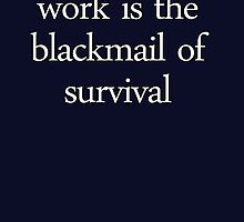 Work is Blackmail by tinaodarby