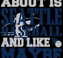 ALL I CARE ABOUT IS SEATTLE BASEBALL by fancytees