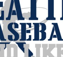 ALL I CARE ABOUT IS SEATTLE BASEBALL Sticker