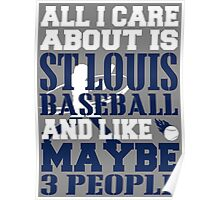ALL I CARE ABOUT IS ST LOUIS BASEBALL Poster