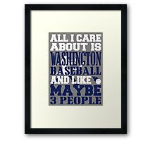 ALL I CARE ABOUT IS WASHINGTON BASEBALL Framed Print