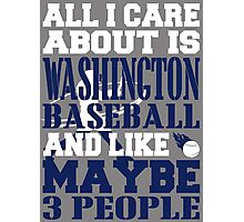 ALL I CARE ABOUT IS WASHINGTON BASEBALL Photographic Print