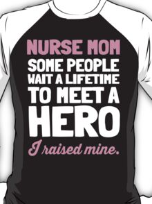 I Raised Mine Nurse Mom T-shirt T-Shirt