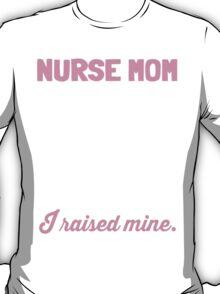 I Raised Mine Nurse Mom T-shirt T-Shirt