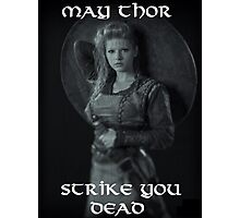 Lagertha Lothbrok - May Thor Strike You Dead Photographic Print