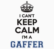 I cant keep calm Im a GAFFER by icant