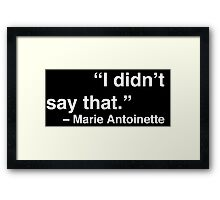 """I didn't say that."" - Marie Antoinette (White Text) Framed Print"