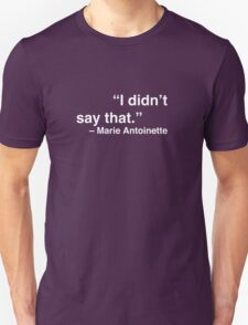 """I didn't say that."" - Marie Antoinette (White Text) T-Shirt"