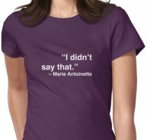 """I didn't say that."" - Marie Antoinette (White Text) Womens Fitted T-Shirt"