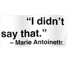 """""""I didn't say that."""" - Marie Antoinette Poster"""