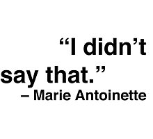 """I didn't say that."" - Marie Antoinette Photographic Print"