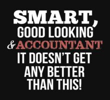 Smart Good Looking Accountant T-shirt by musthavetshirts