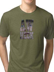 Aw heck. Tri-blend T-Shirt