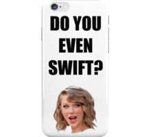 Do you even Swift? iPhone Case/Skin
