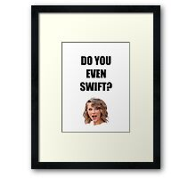 Do you even Swift? Framed Print