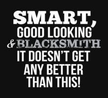 Smart Good Looking Blacksmith T-shirt by musthavetshirts